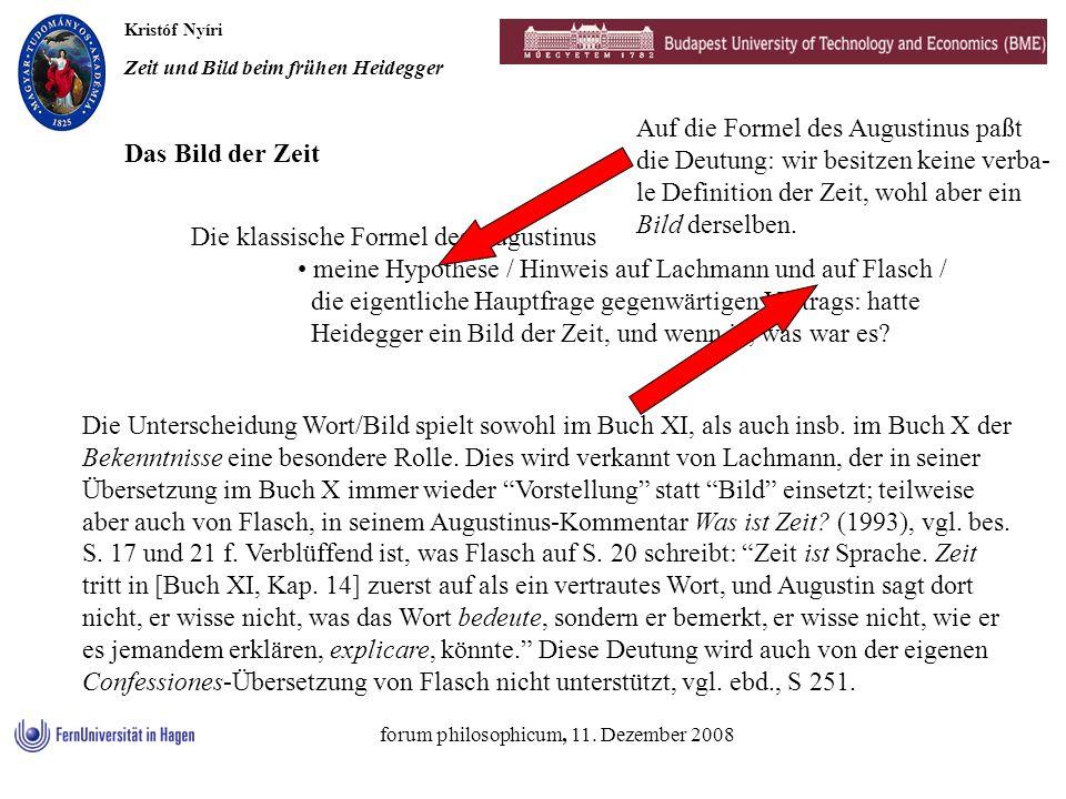 Kristóf Nyíri Zeit und Bild beim frühen Heidegger forum philosophicum, 11. Dezember 2008 Die klassische Formel des Augustinus meine Hypothese / Hinwei