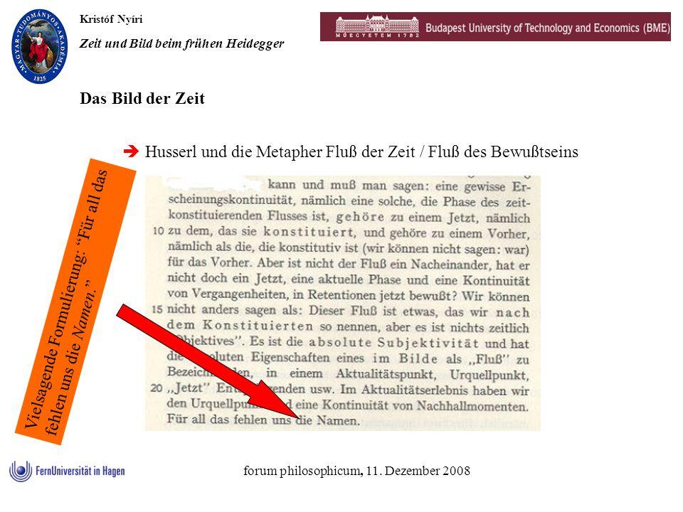Kristóf Nyíri Zeit und Bild beim frühen Heidegger forum philosophicum, 11. Dezember 2008 Husserl und die Metapher Fluß der Zeit / Fluß des Bewußtseins