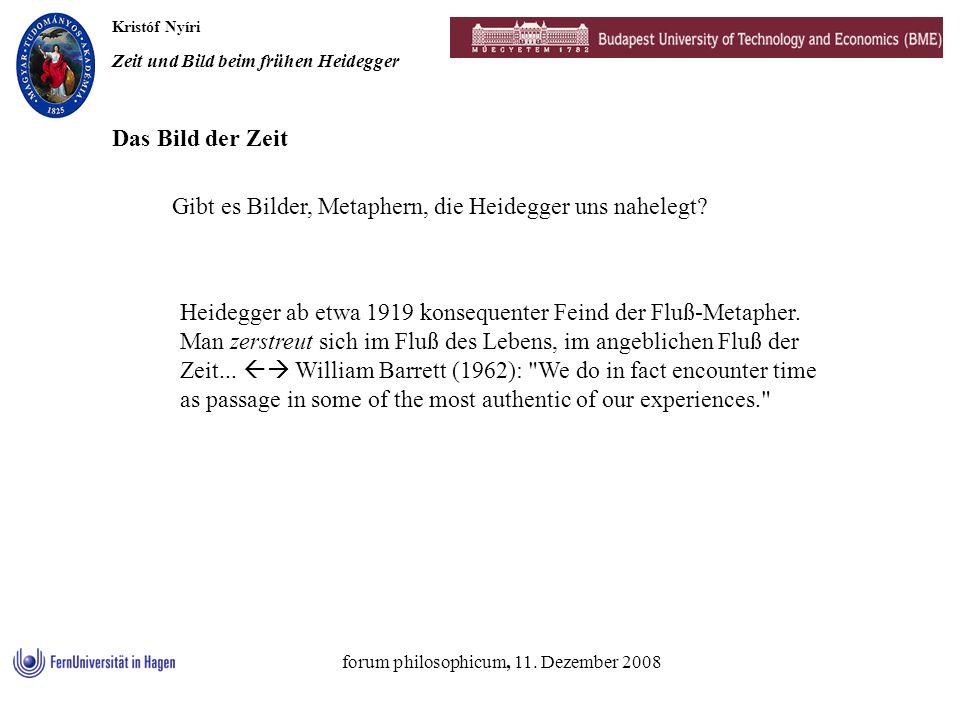 Kristóf Nyíri Zeit und Bild beim frühen Heidegger forum philosophicum, 11. Dezember 2008 Das Bild der Zeit Gibt es Bilder, Metaphern, die Heidegger un