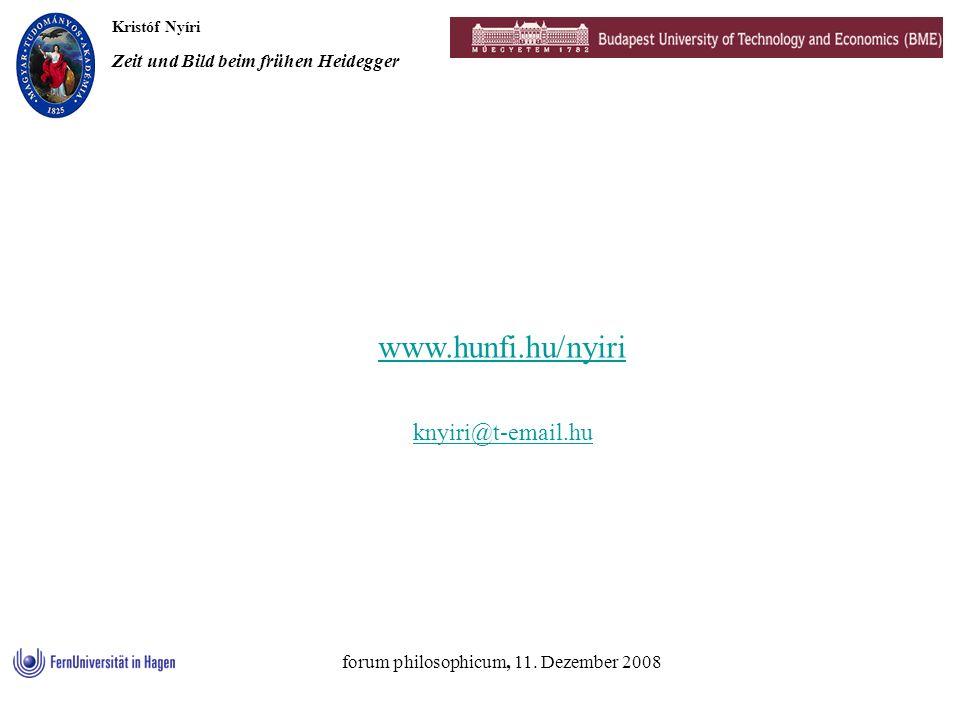 Kristóf Nyíri Zeit und Bild beim frühen Heidegger forum philosophicum, 11. Dezember 2008 www.hunfi.hu/nyiri knyiri@t-email.hu