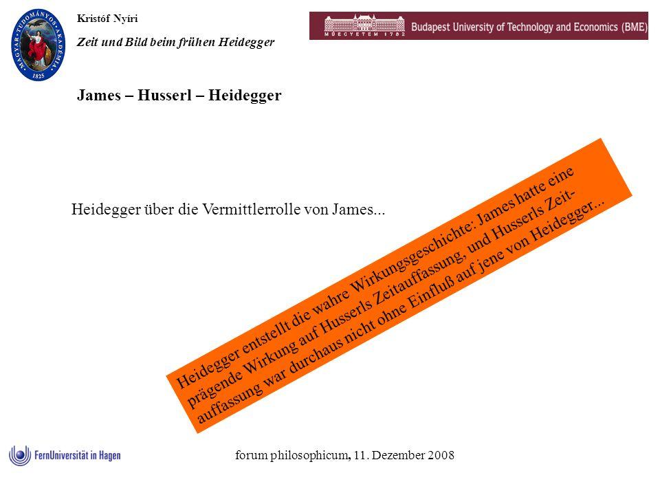 Kristóf Nyíri Zeit und Bild beim frühen Heidegger forum philosophicum, 11. Dezember 2008 James – Husserl – Heidegger Heidegger über die Vermittlerroll