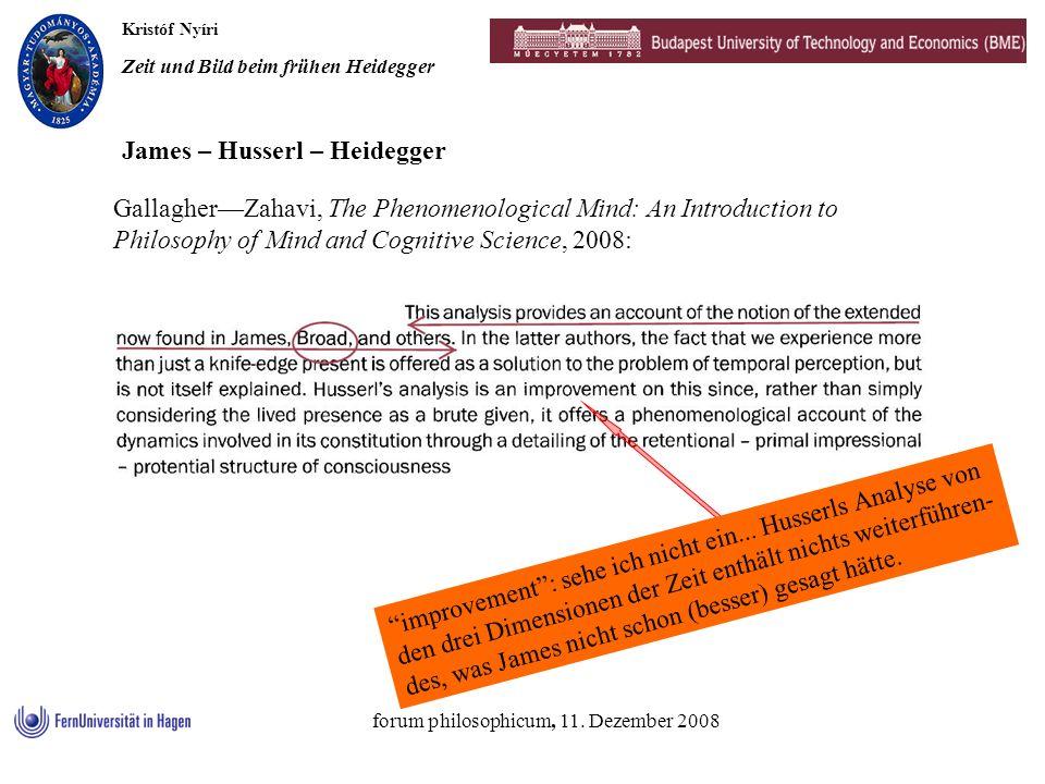 Kristóf Nyíri Zeit und Bild beim frühen Heidegger forum philosophicum, 11. Dezember 2008 James – Husserl – Heidegger GallagherZahavi, The Phenomenolog