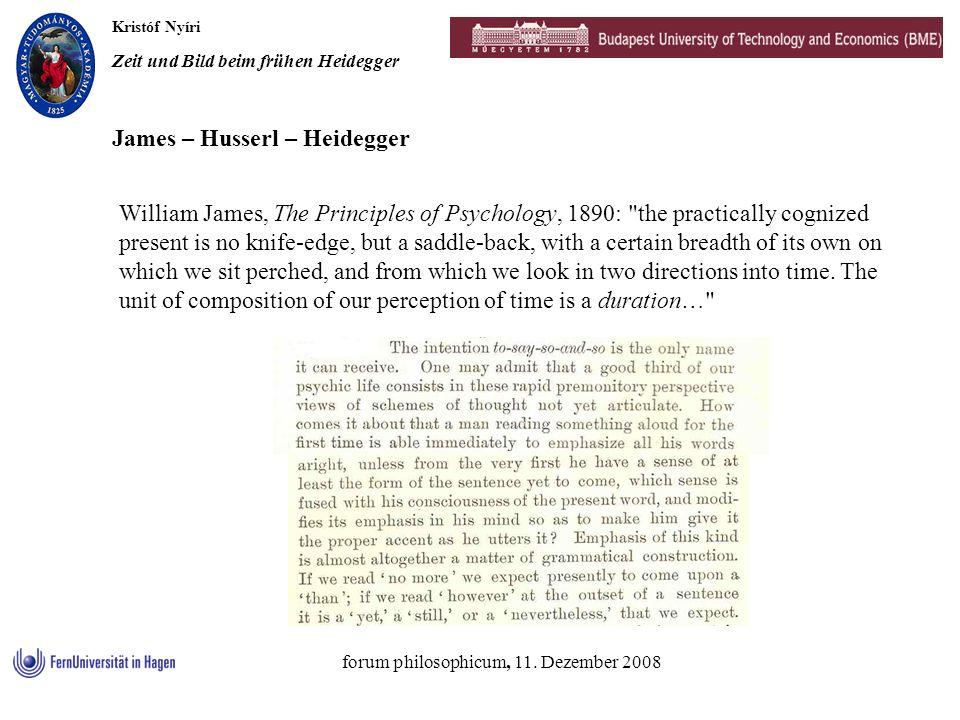 Kristóf Nyíri Zeit und Bild beim frühen Heidegger forum philosophicum, 11. Dezember 2008 James – Husserl – Heidegger William James, The Principles of