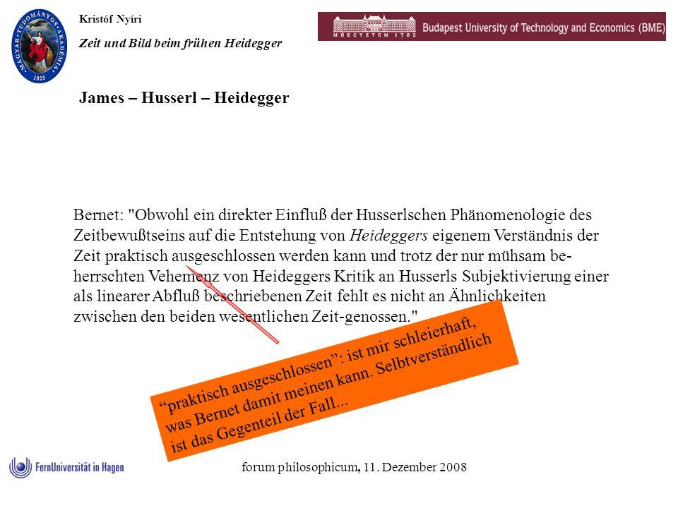Kristóf Nyíri Zeit und Bild beim frühen Heidegger forum philosophicum, 11. Dezember 2008 James – Husserl – Heidegger Bernet: