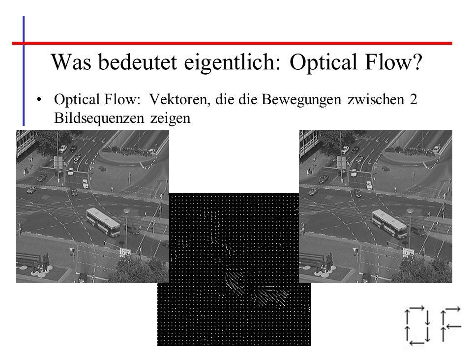 Was bedeutet eigentlich: Optical Flow? Optical Flow: Vektoren, die die Bewegungen zwischen 2 Bildsequenzen zeigen