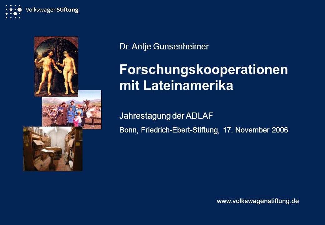 Dr. Antje Gunsenheimer Forschungskooperationen mit Lateinamerika Jahrestagung der ADLAF Bonn, Friedrich-Ebert-Stiftung, 17. November 2006 www.volkswag