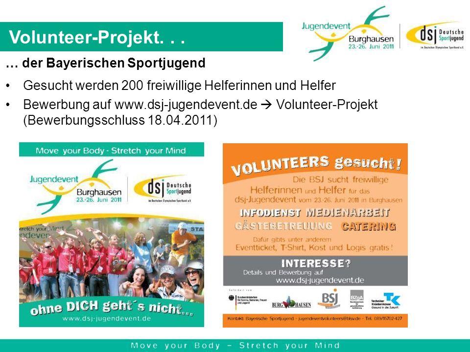 … der Bayerischen Sportjugend Gesucht werden 200 freiwillige Helferinnen und Helfer Bewerbung auf www.dsj-jugendevent.de Volunteer-Projekt (Bewerbungs