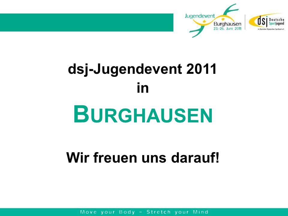 dsj-Jugendevent 2011 in B URGHAUSEN Wir freuen uns darauf!
