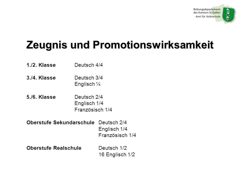 Zeugnis und Promotionswirksamkeit 1./2. Klasse Deutsch 4/4 3./4. Klasse Deutsch 3/4 Englisch ¼ 5./6. Klasse Deutsch 2/4 Englisch 1/4 Französisch 1/4 O