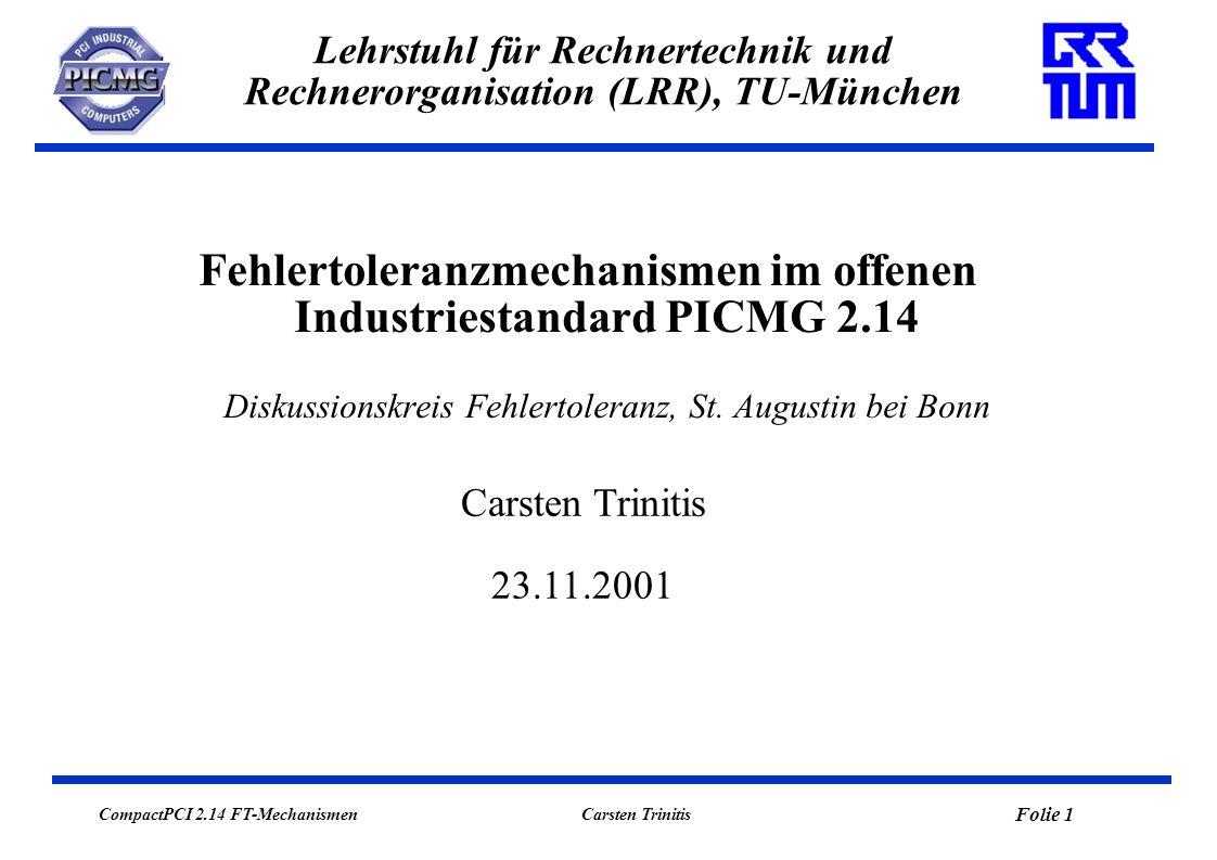 CompactPCI 2.14 FT-Mechanismen Folie 1 Carsten Trinitis Lehrstuhl für Rechnertechnik und Rechnerorganisation (LRR), TU-München Fehlertoleranzmechanism