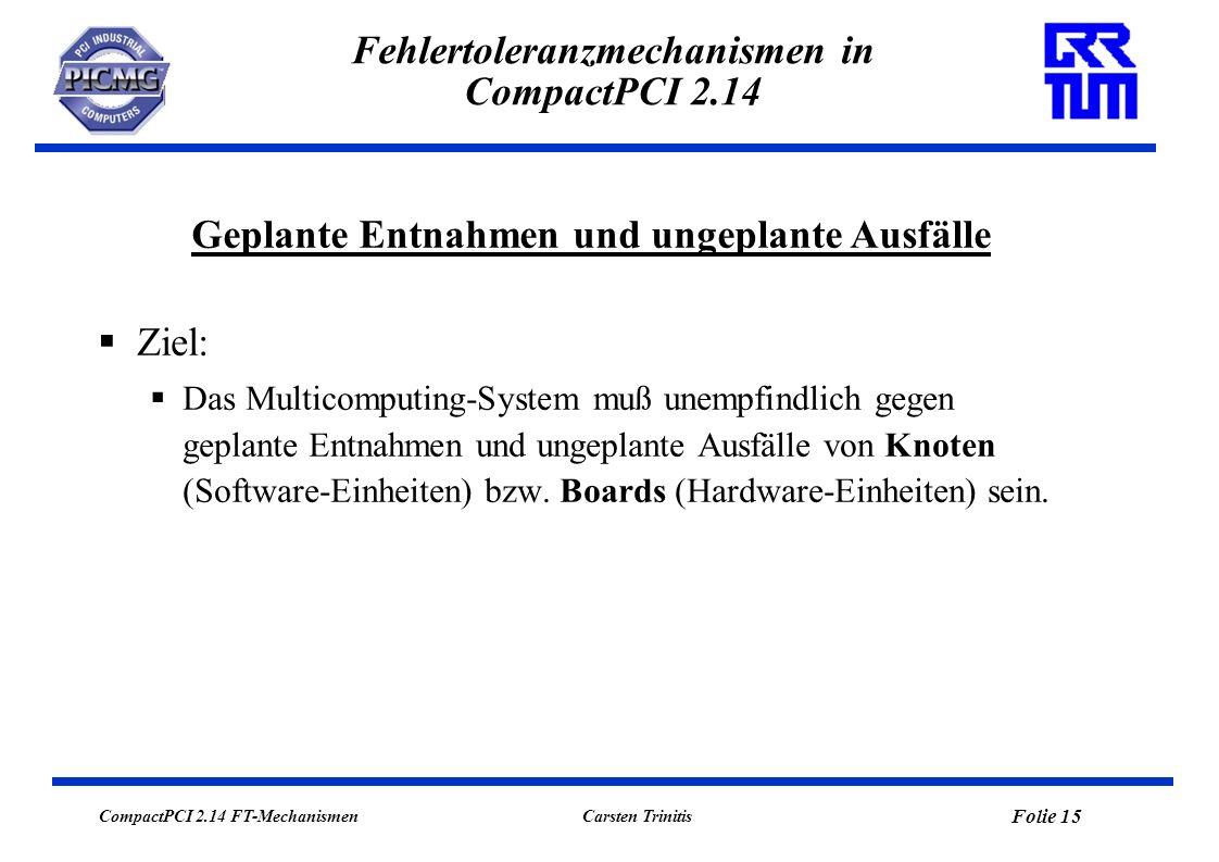 CompactPCI 2.14 FT-Mechanismen Folie 15 Carsten Trinitis Fehlertoleranzmechanismen in CompactPCI 2.14 Ziel: Das Multicomputing-System muß unempfindlic