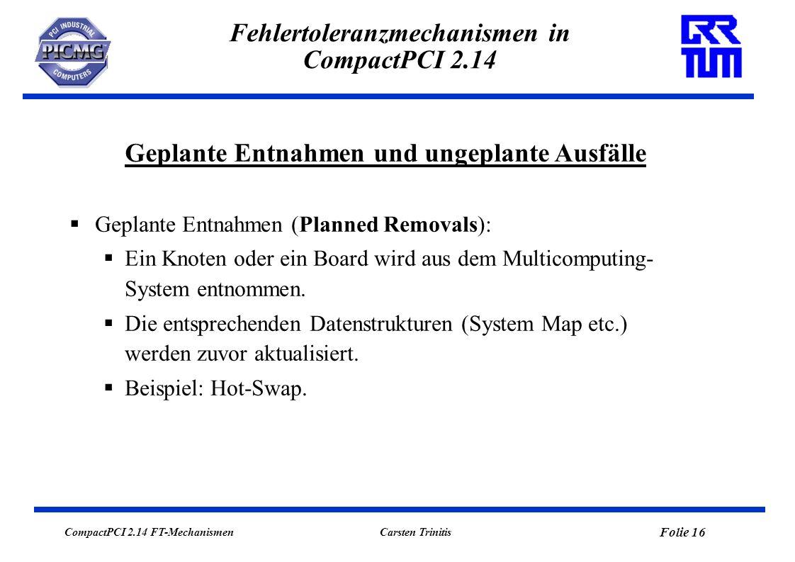 CompactPCI 2.14 FT-Mechanismen Folie 16 Carsten Trinitis Fehlertoleranzmechanismen in CompactPCI 2.14 Geplante Entnahmen (Planned Removals): Ein Knote