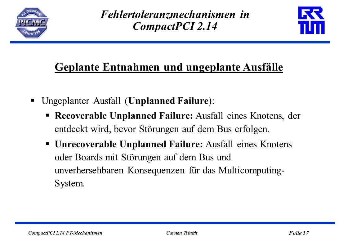 CompactPCI 2.14 FT-Mechanismen Folie 17 Carsten Trinitis Fehlertoleranzmechanismen in CompactPCI 2.14 Ungeplanter Ausfall (Unplanned Failure): Recover