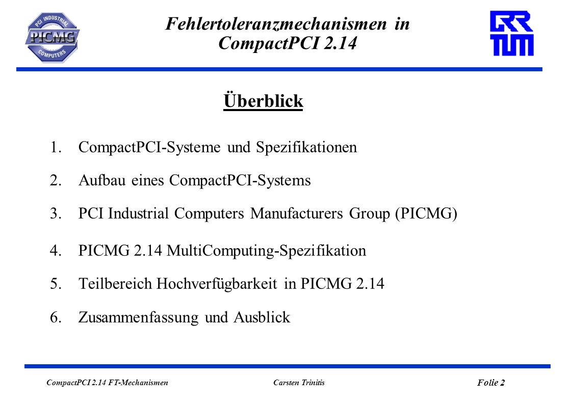 CompactPCI 2.14 FT-Mechanismen Folie 2 Carsten Trinitis Fehlertoleranzmechanismen in CompactPCI 2.14 Überblick 1.CompactPCI-Systeme und Spezifikatione