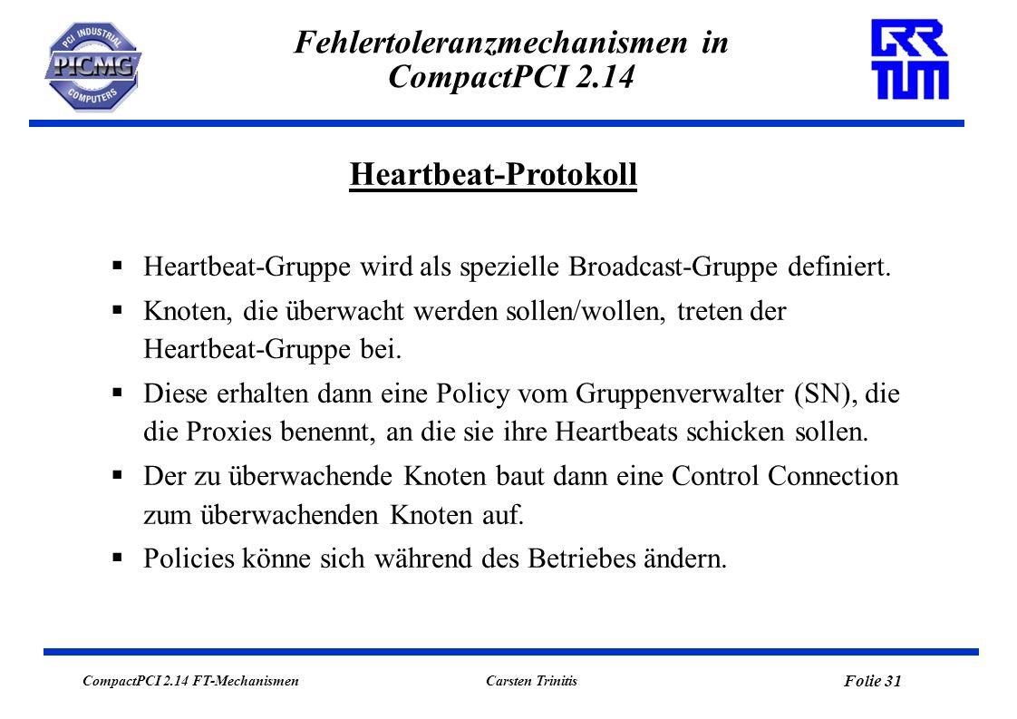 CompactPCI 2.14 FT-Mechanismen Folie 31 Carsten Trinitis Fehlertoleranzmechanismen in CompactPCI 2.14 Heartbeat-Protokoll Heartbeat-Gruppe wird als sp
