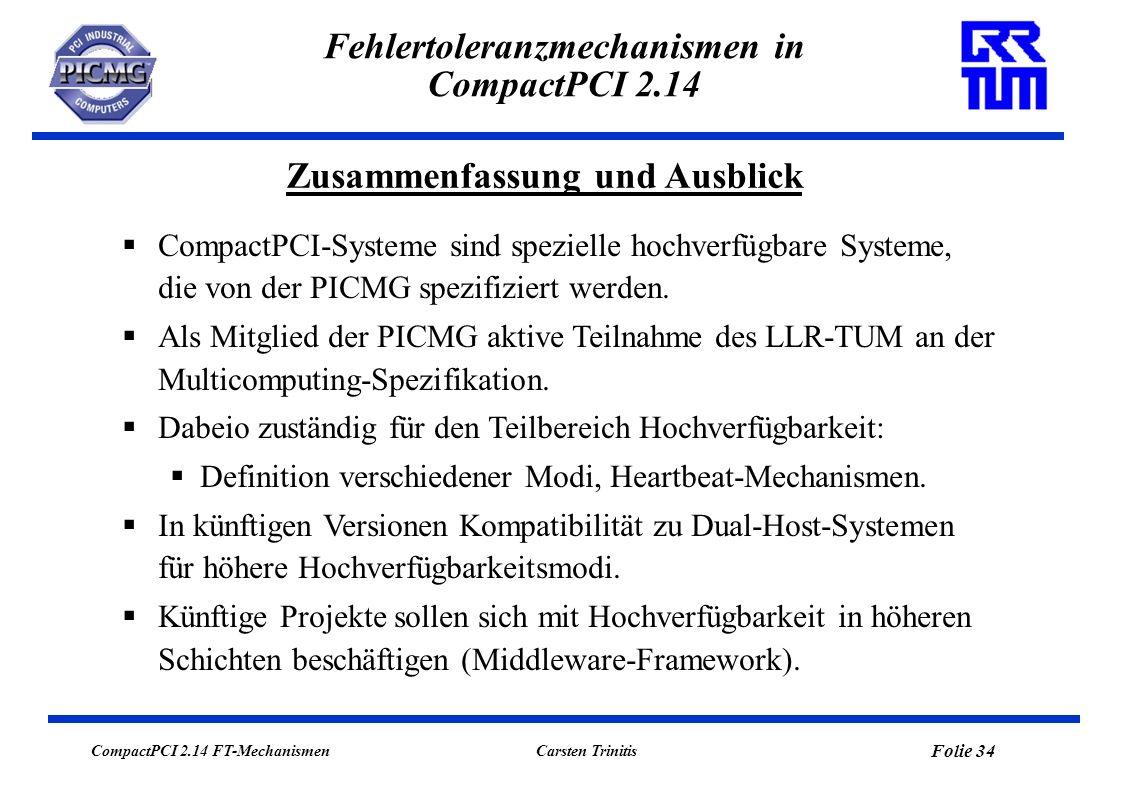 CompactPCI 2.14 FT-Mechanismen Folie 34 Carsten Trinitis Fehlertoleranzmechanismen in CompactPCI 2.14 Zusammenfassung und Ausblick CompactPCI-Systeme