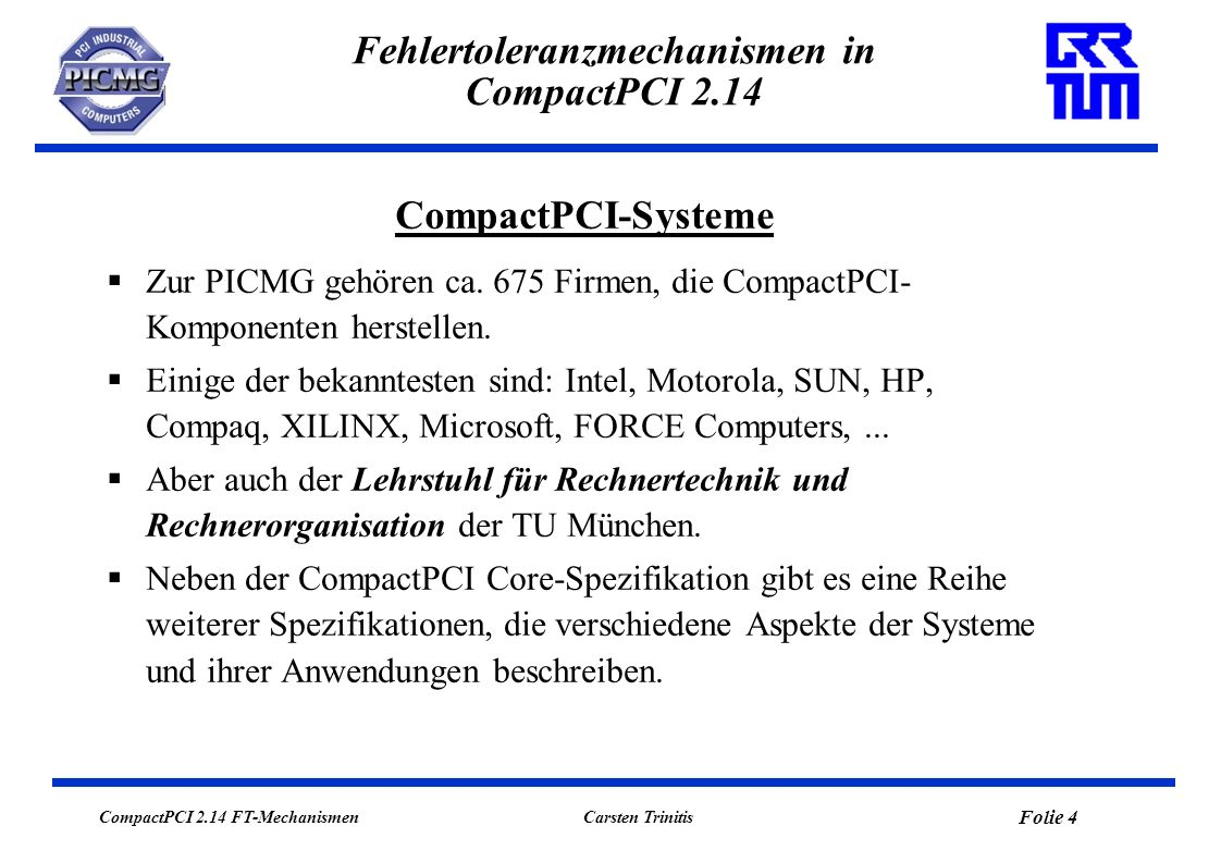 CompactPCI 2.14 FT-Mechanismen Folie 4 Carsten Trinitis Fehlertoleranzmechanismen in CompactPCI 2.14 Zur PICMG gehören ca. 675 Firmen, die CompactPCI-