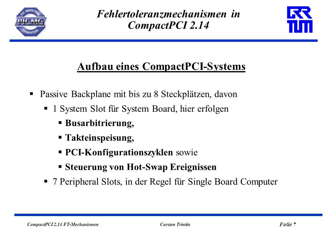 CompactPCI 2.14 FT-Mechanismen Folie 7 Carsten Trinitis Fehlertoleranzmechanismen in CompactPCI 2.14 Passive Backplane mit bis zu 8 Steckplätzen, davo