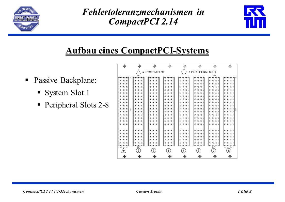 CompactPCI 2.14 FT-Mechanismen Folie 8 Carsten Trinitis Fehlertoleranzmechanismen in CompactPCI 2.14 Passive Backplane: System Slot 1 Peripheral Slots