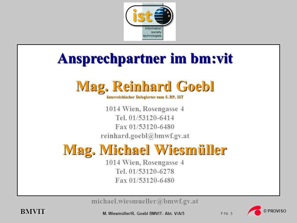 M. Wiesmüller/R. Goebl BMVIT- Abt. V/A/5 F-Nr. 5 © PROVISO BMVIT Ansprechpartner im bm:vit Mag. Reinhard Goebl österreichischer Delegierter zum 5. RP,