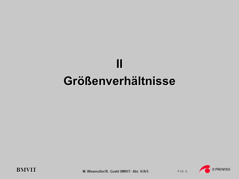 M.Wiesmüller/R. Goebl BMVIT- Abt. V/A/5 F-Nr. 7 © PROVISO BMVIT Ergebnisse des 1.