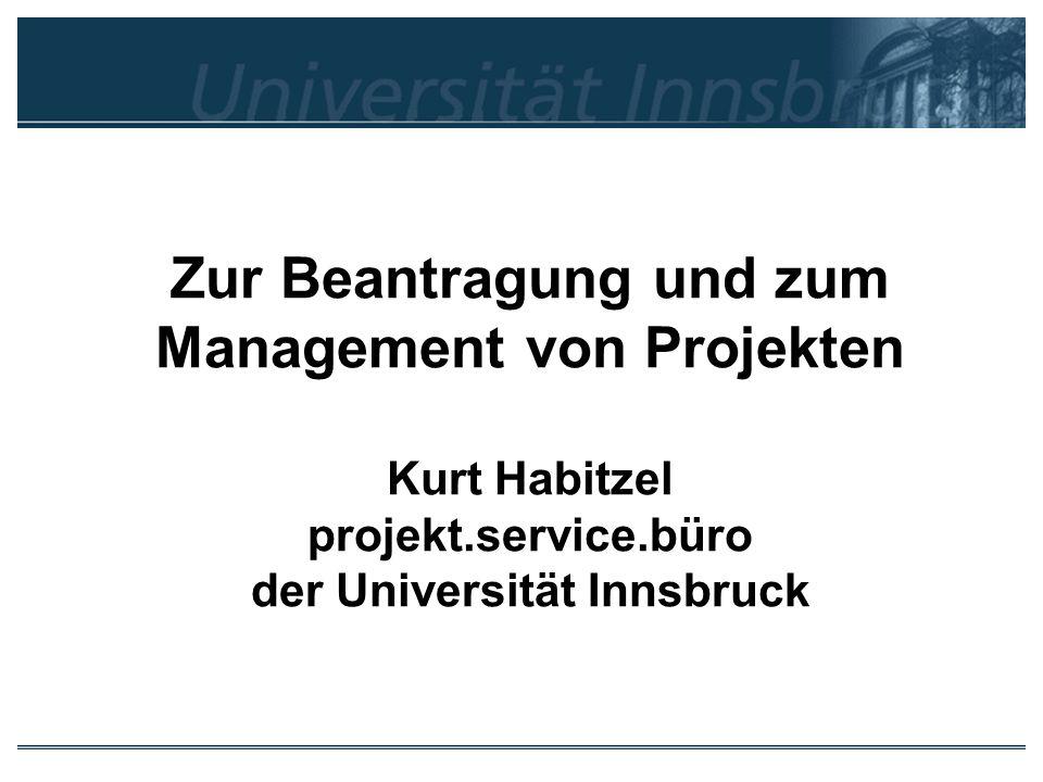 Zur Beantragung und zum Management von Projekten Kurt Habitzel projekt.service.büro der Universität Innsbruck