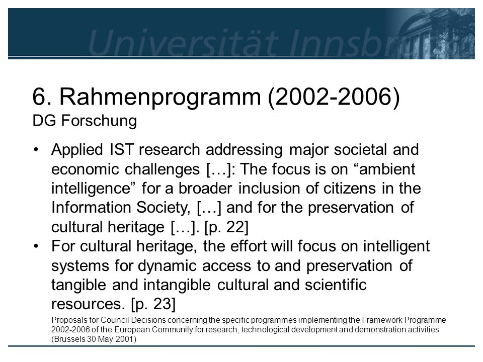 6. Rahmenprogramm (2002-2006) DG Forschung Applied IST research addressing major societal and economic challenges […]: The focus is on ambient intelli