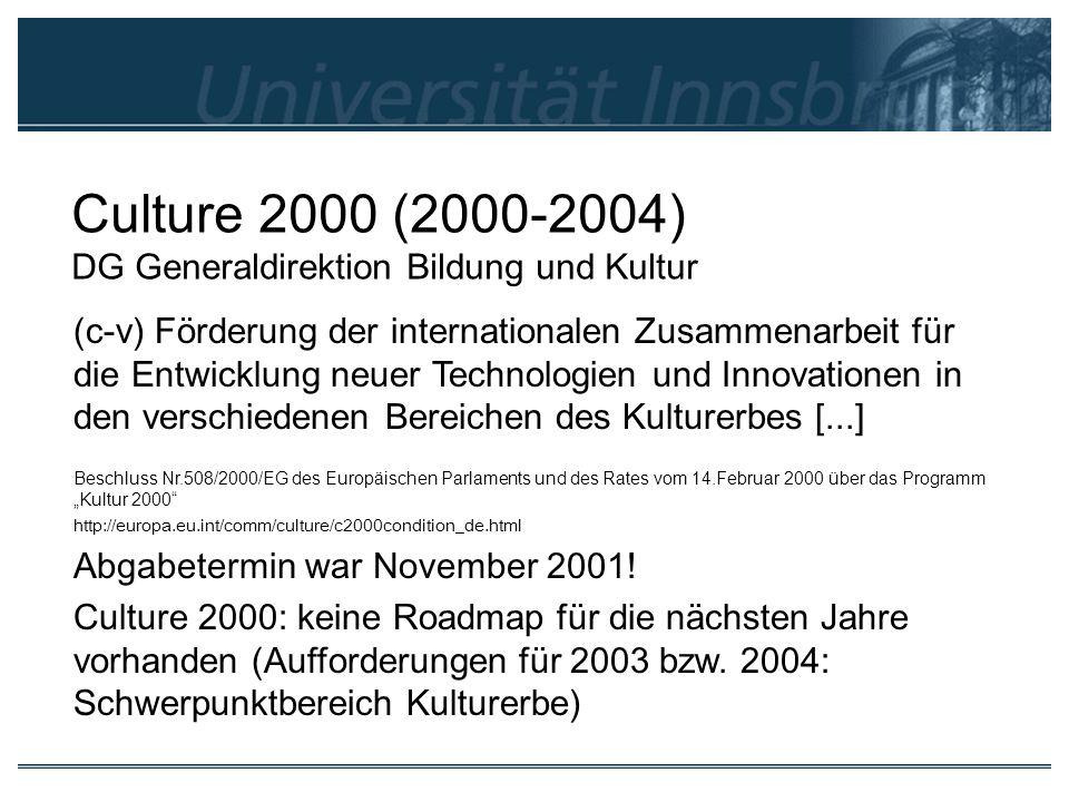 Culture 2000 (2000-2004) DG Generaldirektion Bildung und Kultur (c-v) Förderung der internationalen Zusammenarbeit für die Entwicklung neuer Technolog