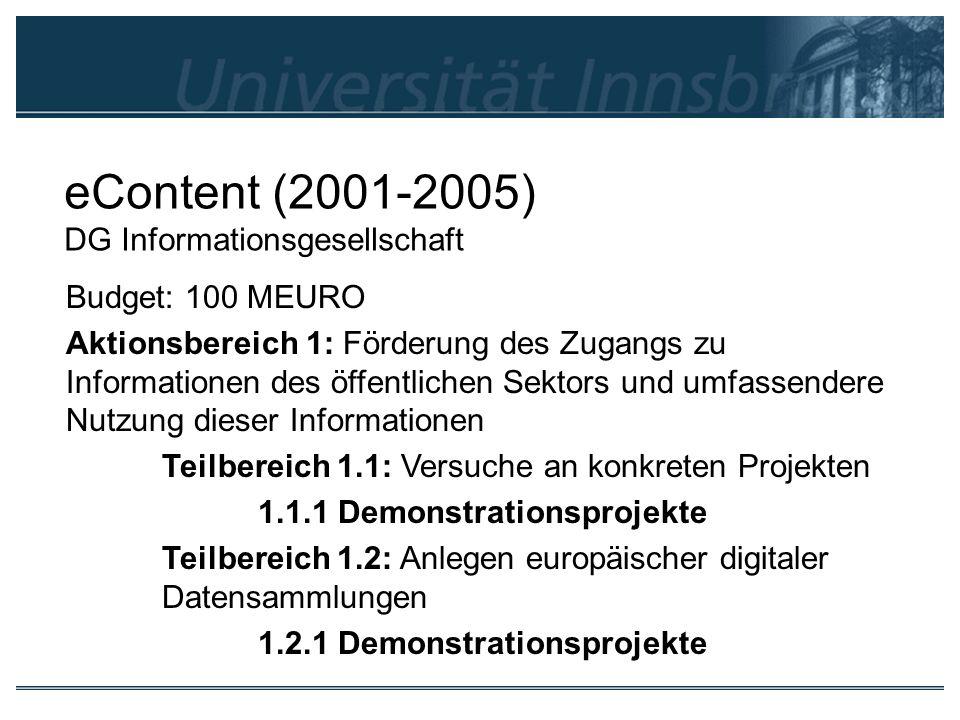 eContent (2001-2005) DG Informationsgesellschaft Budget: 100 MEURO Aktionsbereich 1: Förderung des Zugangs zu Informationen des öffentlichen Sektors u