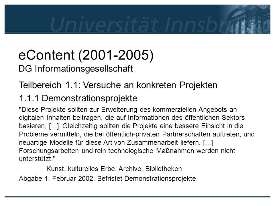 eContent (2001-2005) DG Informationsgesellschaft Teilbereich 1.1: Versuche an konkreten Projekten 1.1.1 Demonstrationsprojekte
