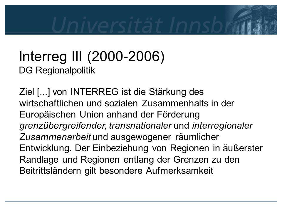 Interreg III (2000-2006) DG Regionalpolitik Ziel [...] von INTERREG ist die Stärkung des wirtschaftlichen und sozialen Zusammenhalts in der Europäisch