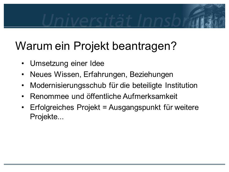 Warum ein Projekt beantragen? Umsetzung einer Idee Neues Wissen, Erfahrungen, Beziehungen Modernisierungsschub für die beteiligte Institution Renommee