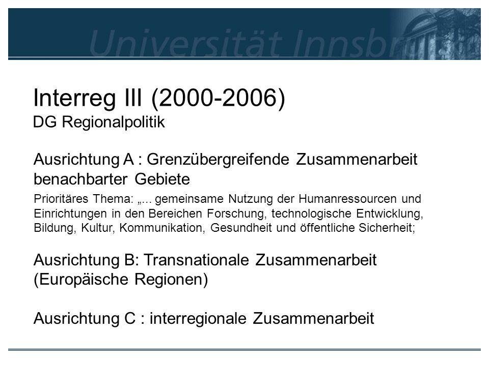 Interreg III (2000-2006) DG Regionalpolitik Ausrichtung A : Grenzübergreifende Zusammenarbeit benachbarter Gebiete Prioritäres Thema:... gemeinsame Nu