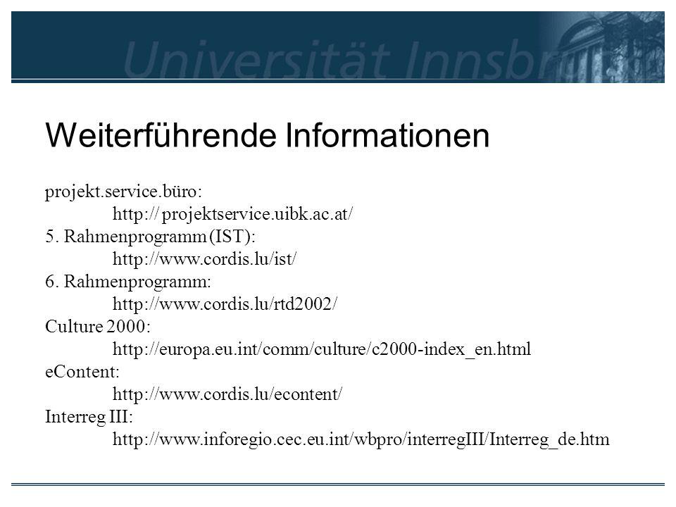 Weiterführende Informationen projekt.service.büro: http:// projektservice.uibk.ac.at/ 5. Rahmenprogramm (IST): http://www.cordis.lu/ist/ 6. Rahmenprog