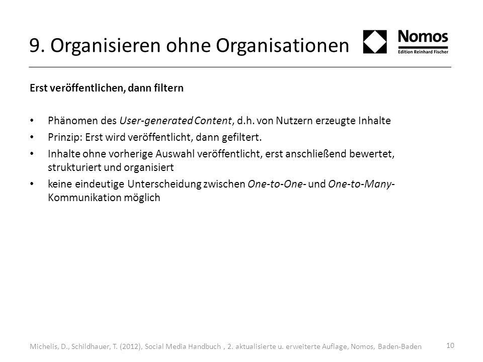 10 9. Organisieren ohne Organisationen Erst veröffentlichen, dann filtern Phänomen des User-generated Content, d.h. von Nutzern erzeugte Inhalte Prinz