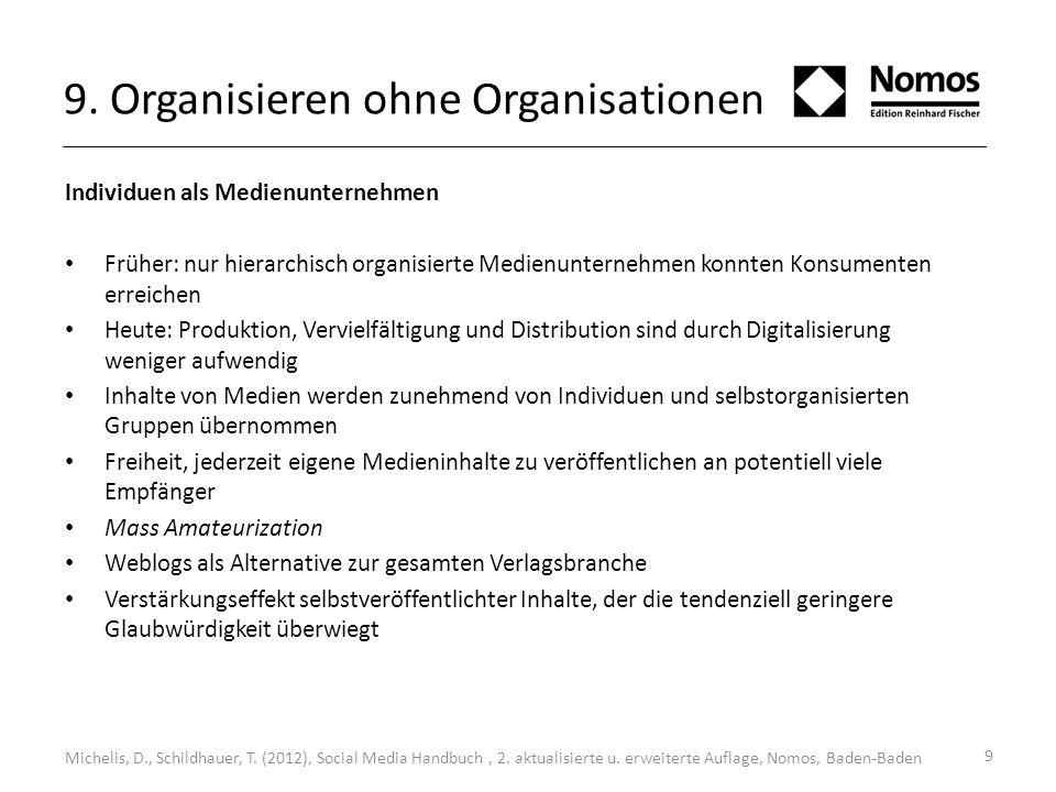 9 9. Organisieren ohne Organisationen Individuen als Medienunternehmen Früher: nur hierarchisch organisierte Medienunternehmen konnten Konsumenten err