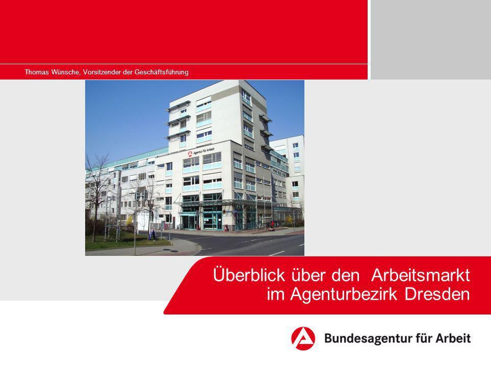 Bildrahmen (Bild in Masterfolie einfügen) Überblick über den Arbeitsmarkt im Agenturbezirk Dresden Thomas Wünsche, Vorsitzender der Geschäftsführung