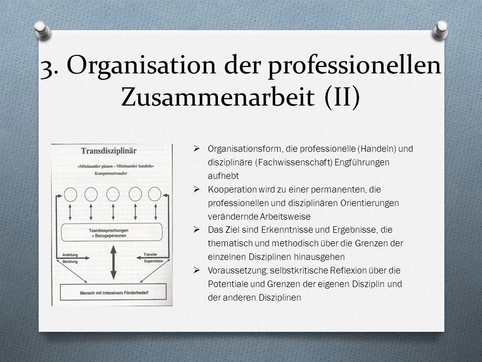 3. Organisation der professionellen Zusammenarbeit (II) Organisationsform, die professionelle (Handeln) und disziplinäre (Fachwissenschaft) Engführung
