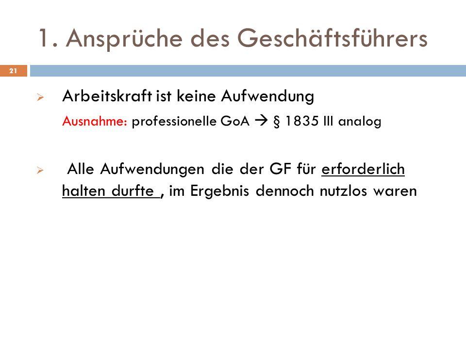 1. Ansprüche des Geschäftsführers 21 Arbeitskraft ist keine Aufwendung Ausnahme: professionelle GoA § 1835 III analog Alle Aufwendungen die der GF für