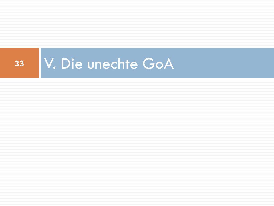 V. Die unechte GoA 33