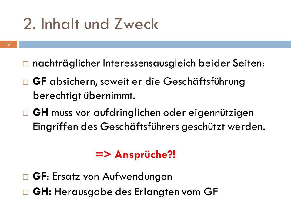 2. Inhalt und Zweck 5 nachträglicher Interessensausgleich beider Seiten: GF absichern, soweit er die Geschäftsführung berechtigt übernimmt. GH muss vo