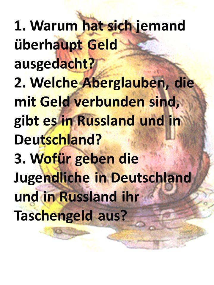 1.Vorwort 2.Aus der Geschichte des Geldes 3.Was russischer und deutscher Aberglaube mit Geld zu tun hat? 4.Ohne Moos nix los! 5.Nachwort