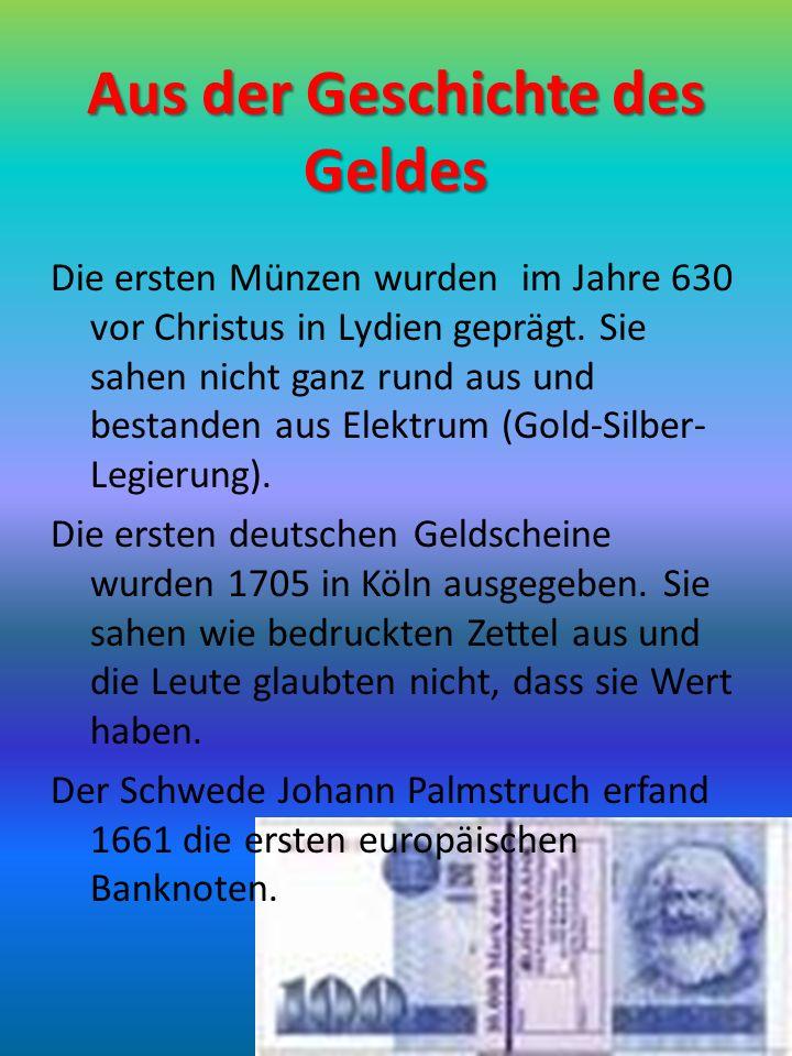 Aus der Geschichte des Geldes Die ersten Münzen wurden im Jahre 630 vor Christus in Lydien geprägt.