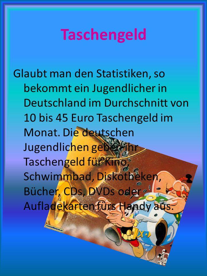 Taschengeld Glaubt man den Statistiken, so bekommt ein Jugendlicher in Deutschland im Durchschnitt von 10 bis 45 Euro Taschengeld im Monat.
