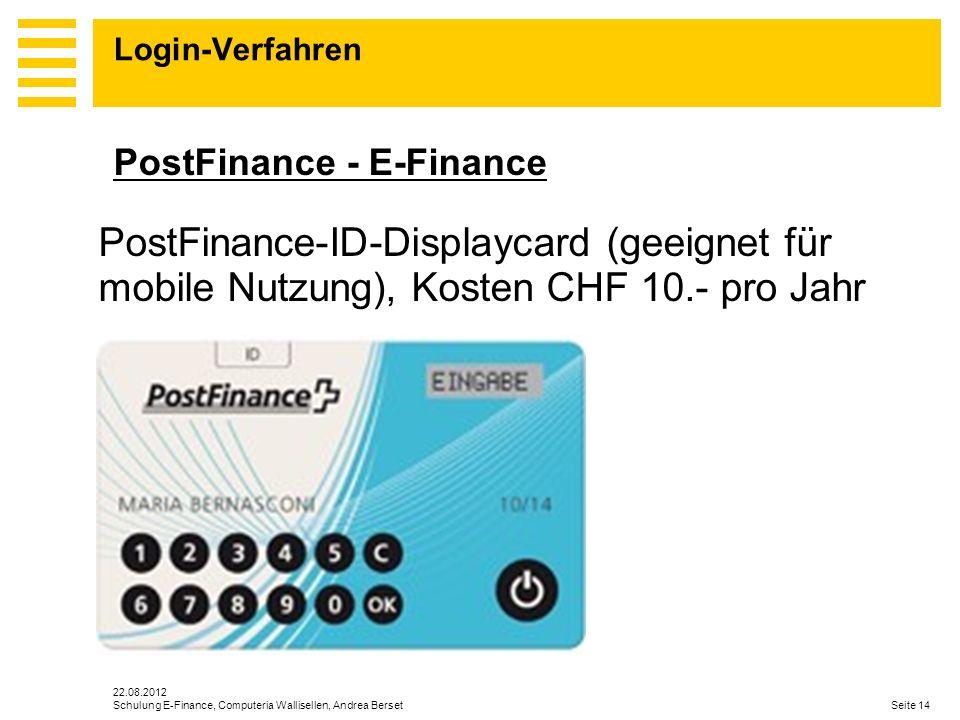 Login-Verfahren 22.08.2012 Schulung E-Finance, Computeria Wallisellen, Andrea Berset Seite 14 PostFinance-ID-Displaycard (geeignet für mobile Nutzung)