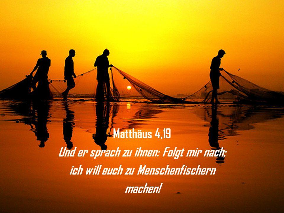 Matthäus 4,19 Und er sprach zu ihnen: Folgt mir nach; ich will euch zu Menschenfischern machen!