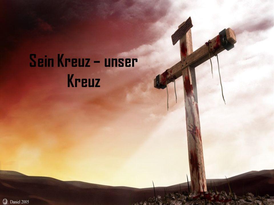 Sein Kreuz – unser Kreuz