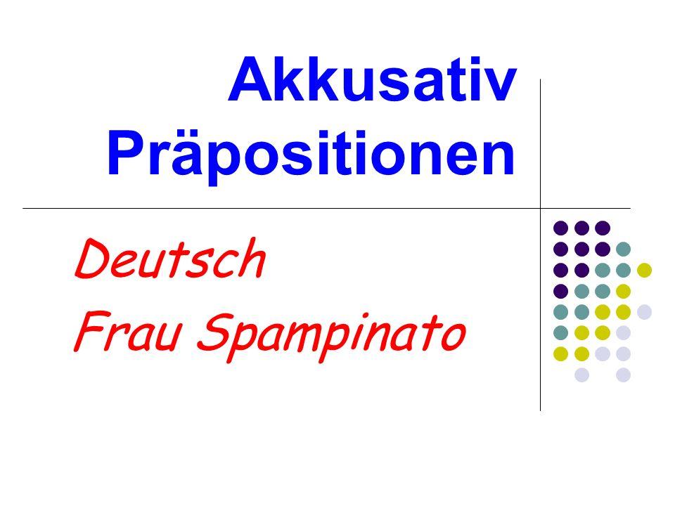 Akkusativ Präpositionen Deutsch Frau Spampinato