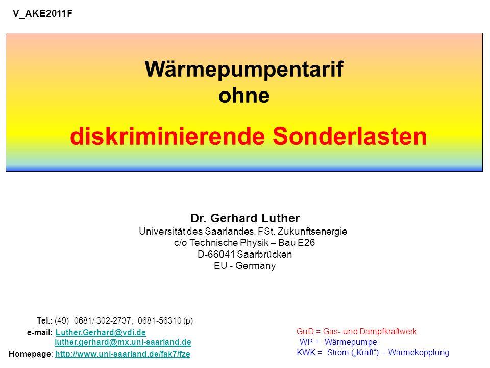 GuD = Gas- und Dampfkraftwerk WP = Wärmepumpe KWK = Strom (Kraft) – Wärmekopplung Wärmepumpentarif ohne diskriminierende Sonderlasten Dr. Gerhard Luth