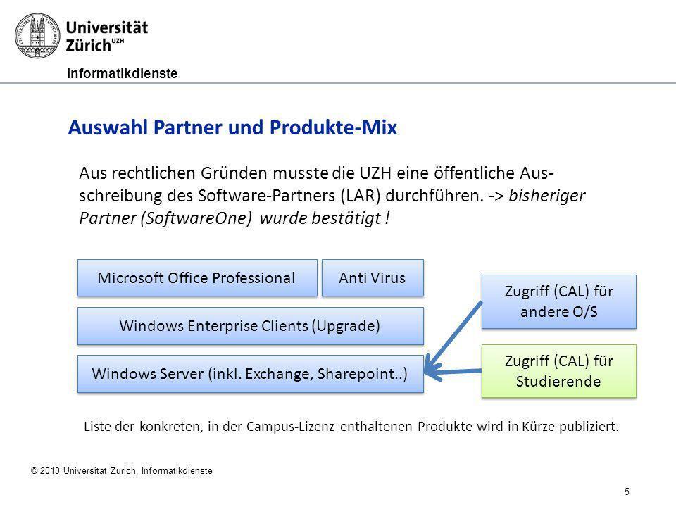 Informatikdienste © 2013 Universität Zürich, Informatikdienste 5 Auswahl Partner und Produkte-Mix Aus rechtlichen Gründen musste die UZH eine öffentli